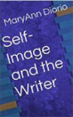 Self-Image and the Writer by MaryAnn Diorio