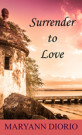 Surrender to Love by MaryAnn Diorio